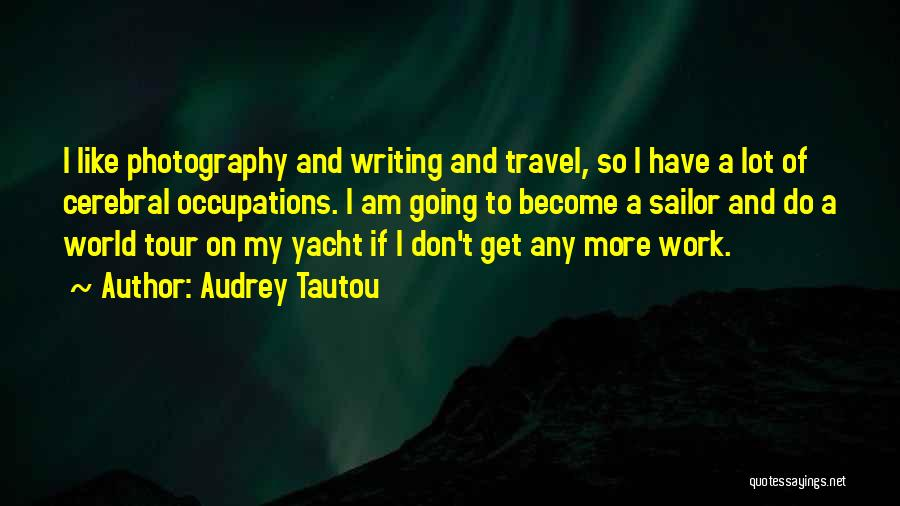 Work And Travel Quotes By Audrey Tautou