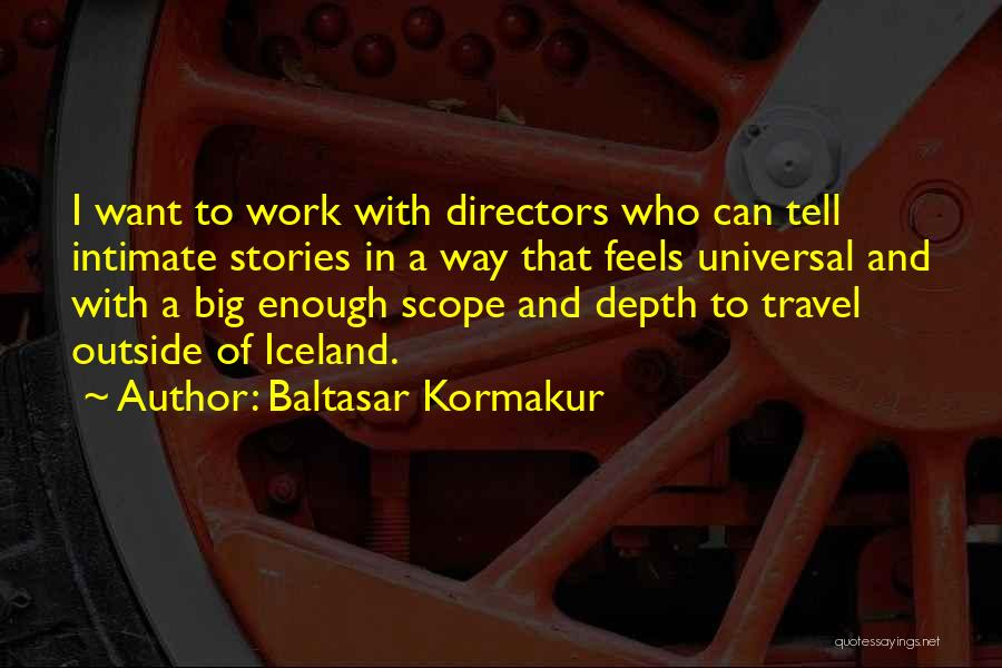 Work And Travel Quotes By Baltasar Kormakur