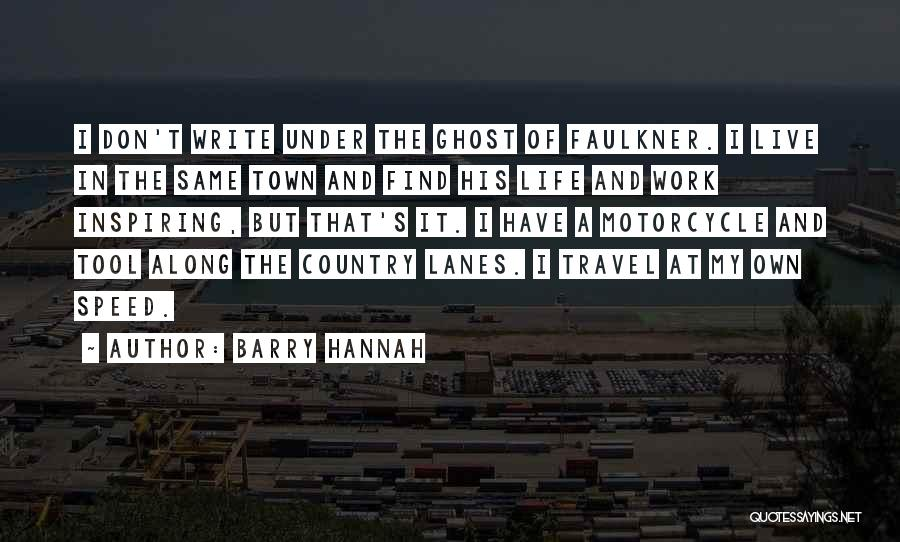 Work And Travel Quotes By Barry Hannah