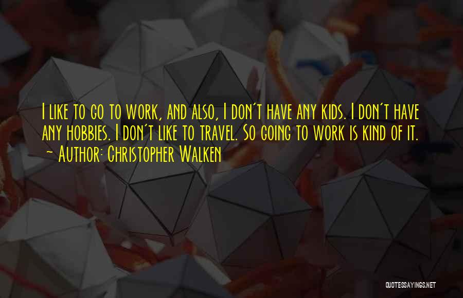 Work And Travel Quotes By Christopher Walken