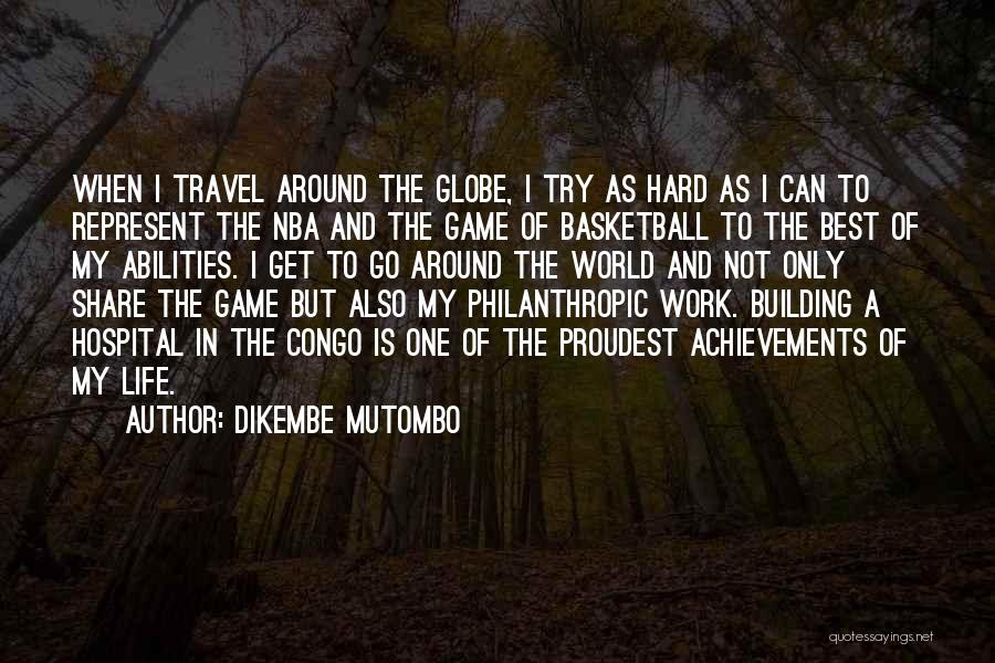 Work And Travel Quotes By Dikembe Mutombo