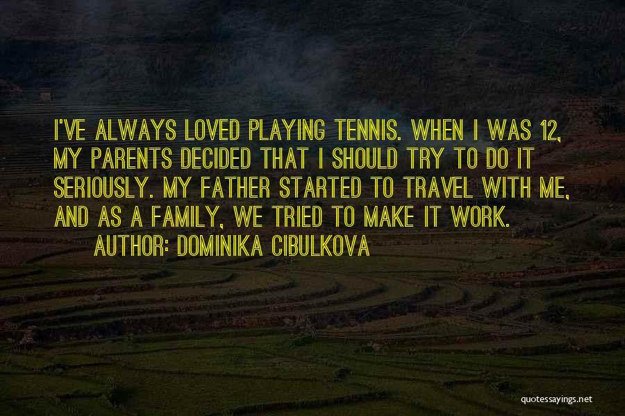 Work And Travel Quotes By Dominika Cibulkova