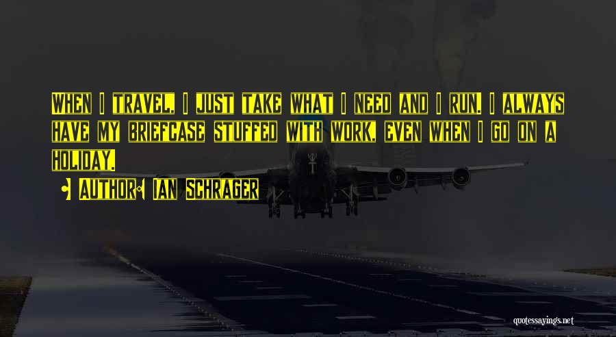 Work And Travel Quotes By Ian Schrager