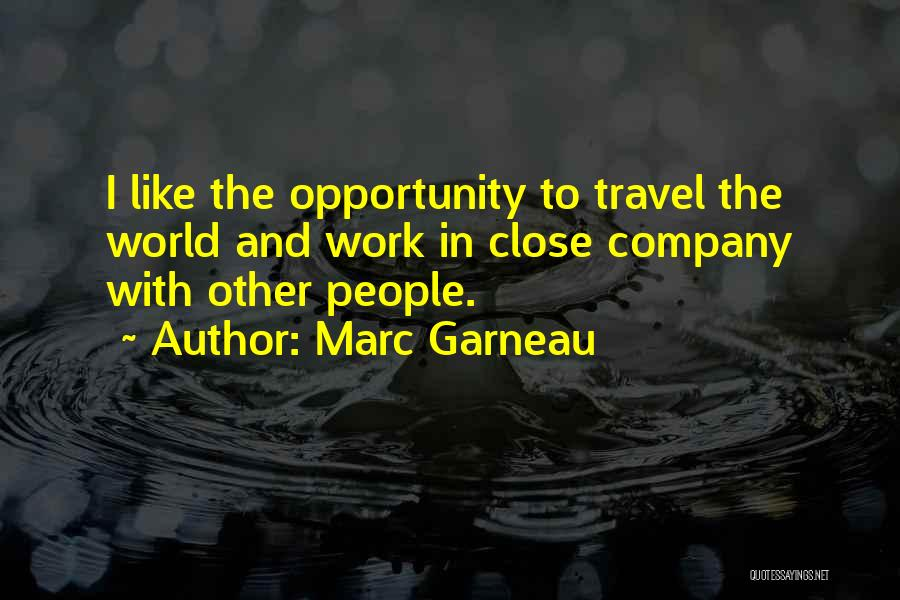 Work And Travel Quotes By Marc Garneau