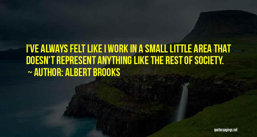 Work Area Quotes By Albert Brooks