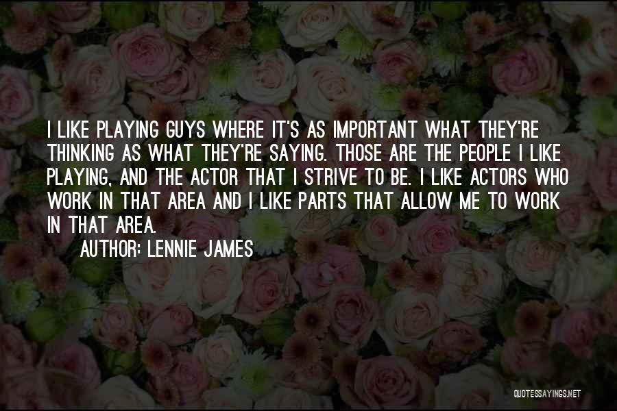 Work Area Quotes By Lennie James