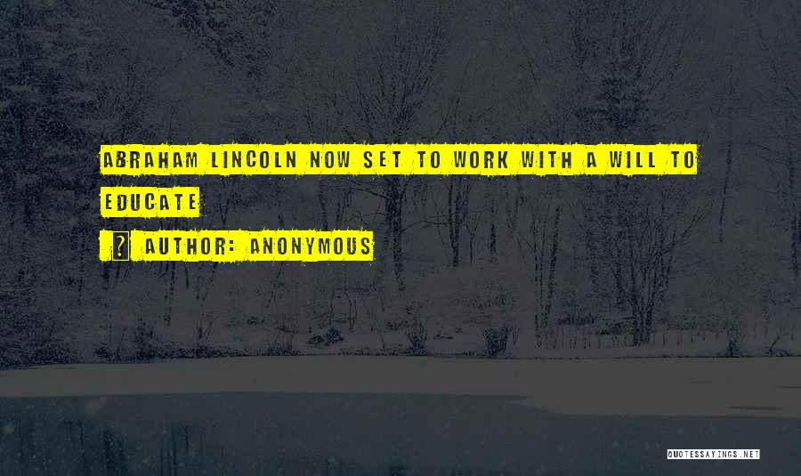 Work By Abraham Lincoln Quotes By Anonymous