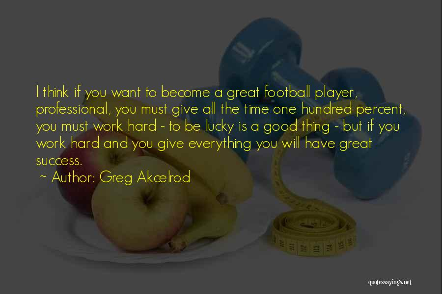 Work Hard You Will Success Quotes By Greg Akcelrod