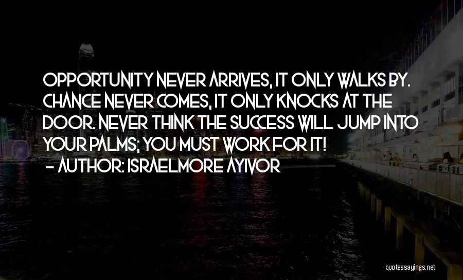 Work Hard You Will Success Quotes By Israelmore Ayivor