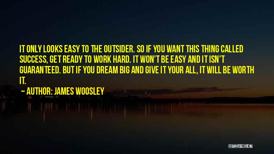 Work Hard You Will Success Quotes By James Woosley