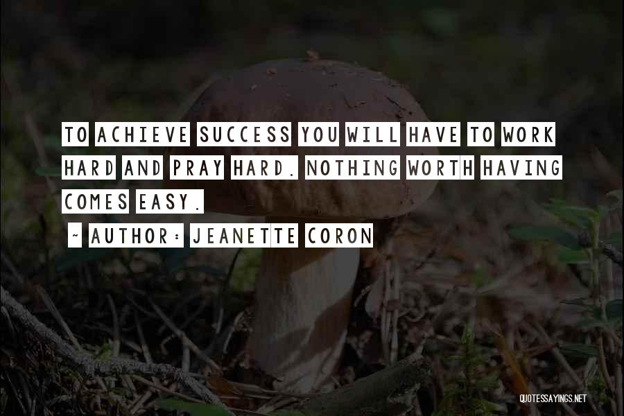 Work Hard You Will Success Quotes By Jeanette Coron