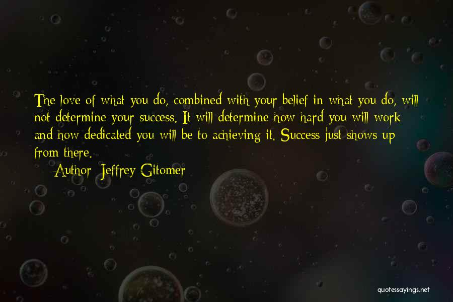 Work Hard You Will Success Quotes By Jeffrey Gitomer
