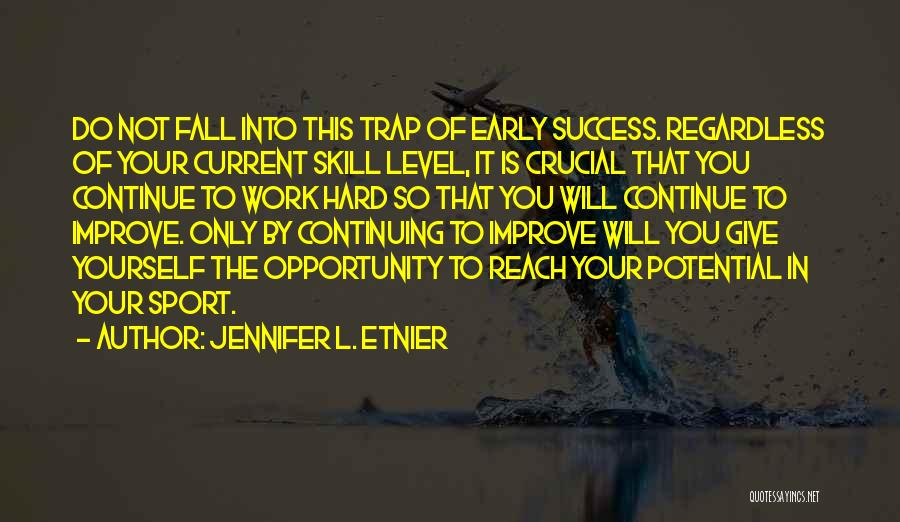 Work Hard You Will Success Quotes By Jennifer L. Etnier