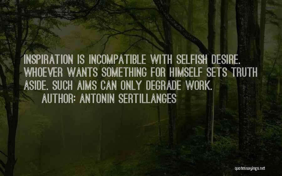 Work Is For Quotes By Antonin Sertillanges