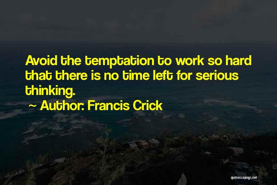 Work Is For Quotes By Francis Crick