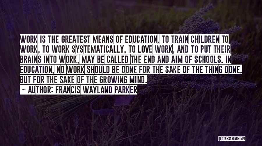 Work Is For Quotes By Francis Wayland Parker