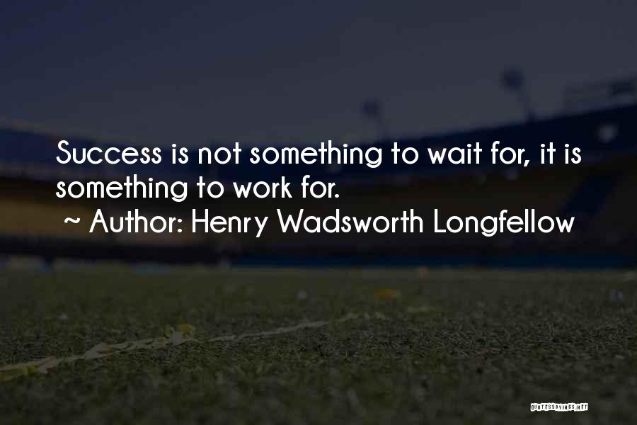 Work Is For Quotes By Henry Wadsworth Longfellow
