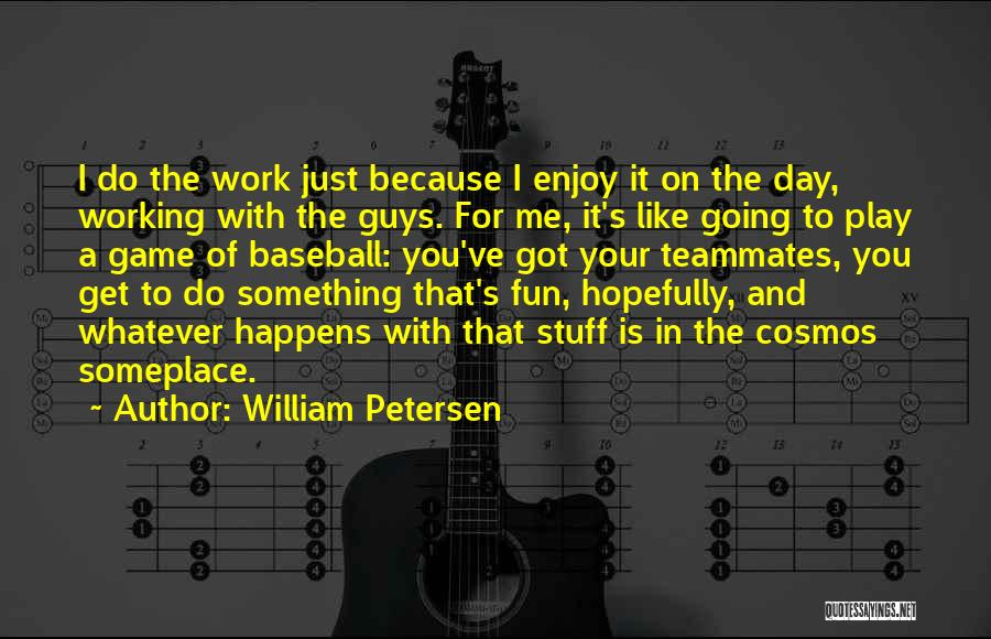 Work Is For Quotes By William Petersen
