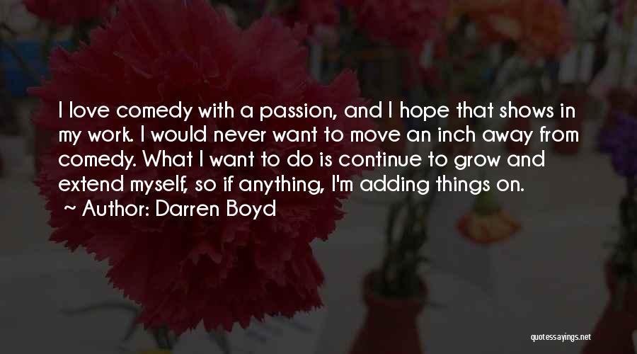 Work Is Passion Quotes By Darren Boyd