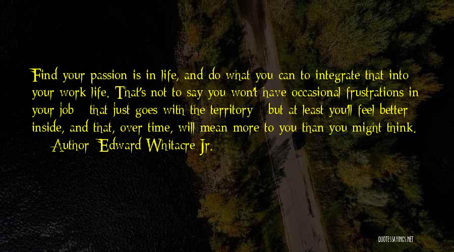 Work Is Passion Quotes By Edward Whitacre Jr.