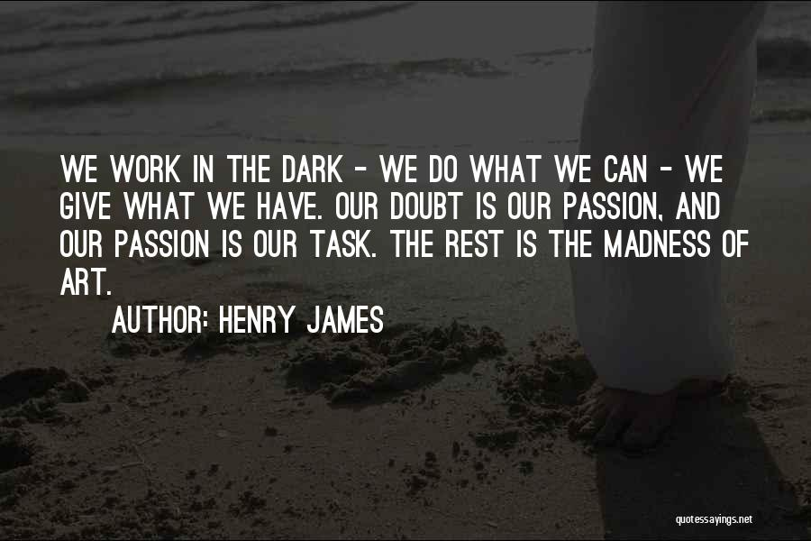 Work Is Passion Quotes By Henry James
