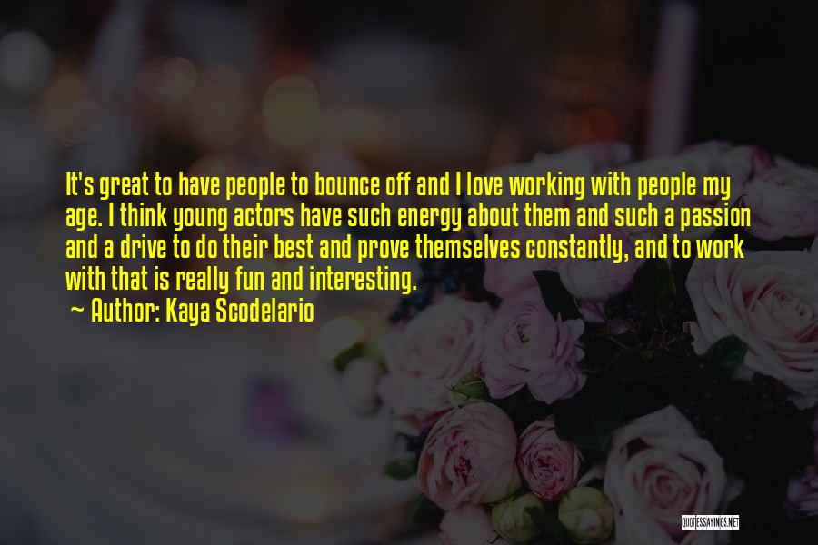 Work Is Passion Quotes By Kaya Scodelario