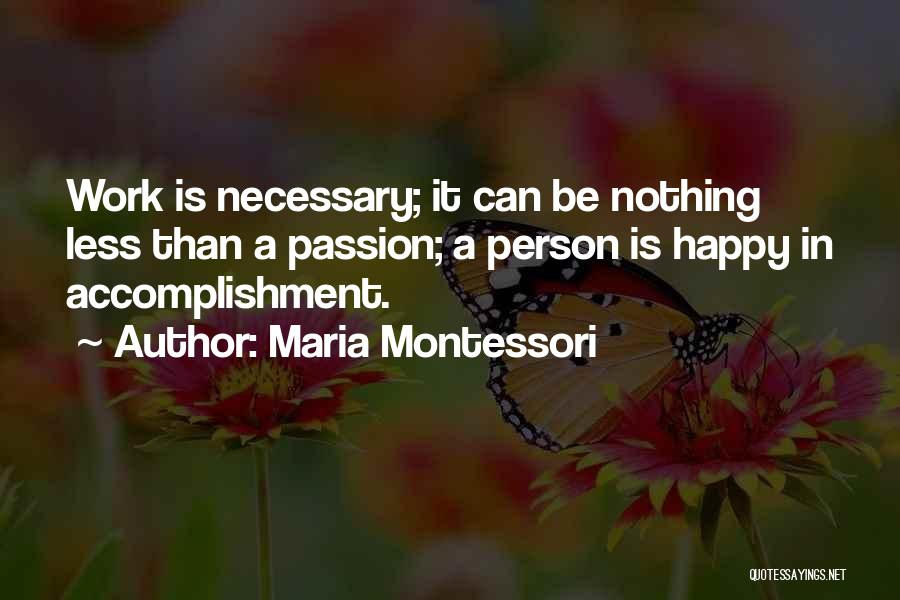 Work Is Passion Quotes By Maria Montessori