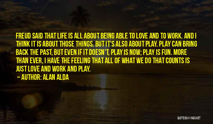 Work Less Play More Quotes By Alan Alda