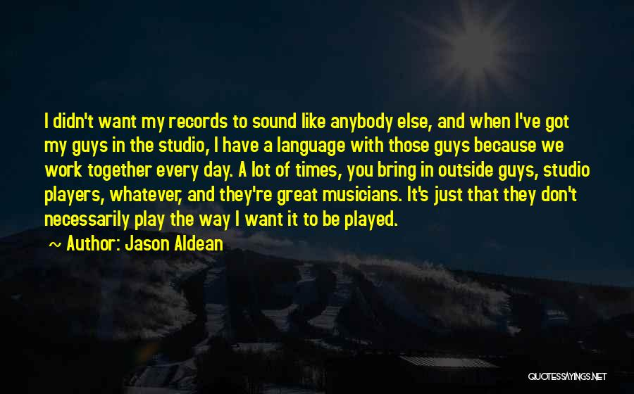 Work Less Play More Quotes By Jason Aldean