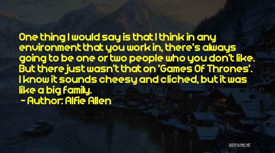 Work Like Family Quotes By Alfie Allen