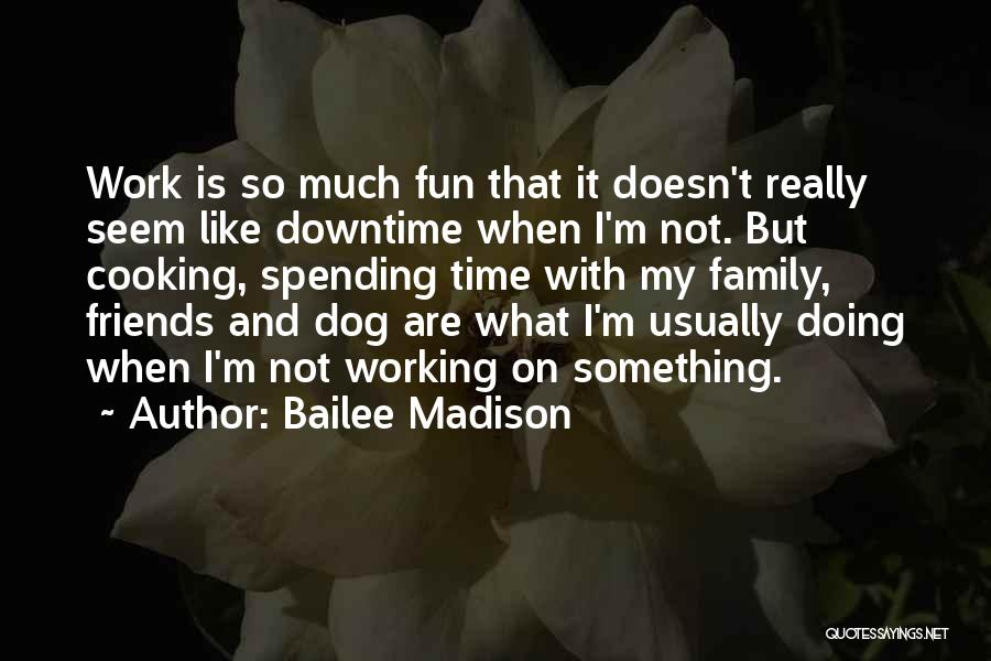 Work Like Family Quotes By Bailee Madison