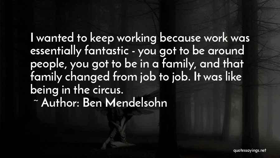 Work Like Family Quotes By Ben Mendelsohn