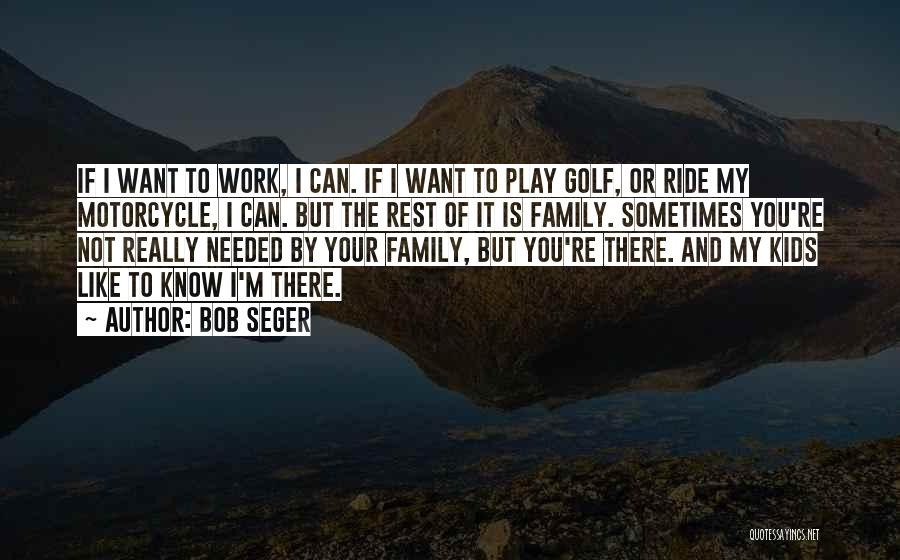 Work Like Family Quotes By Bob Seger