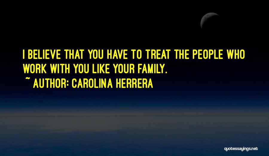 Work Like Family Quotes By Carolina Herrera