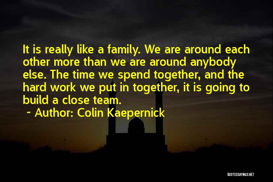 Work Like Family Quotes By Colin Kaepernick