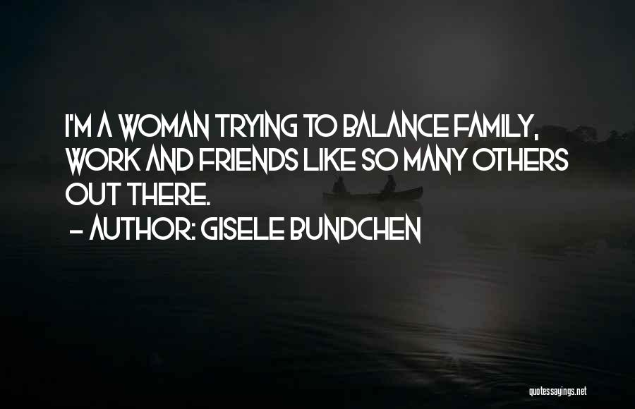 Work Like Family Quotes By Gisele Bundchen