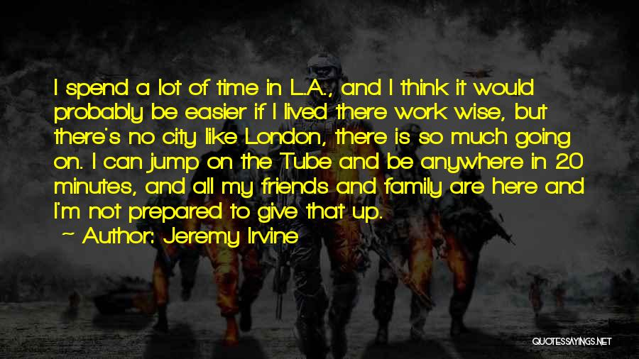Work Like Family Quotes By Jeremy Irvine