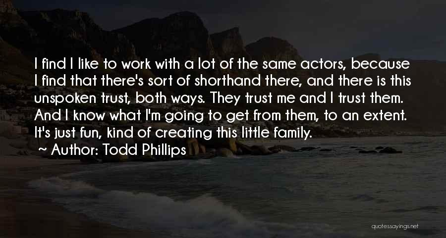 Work Like Family Quotes By Todd Phillips