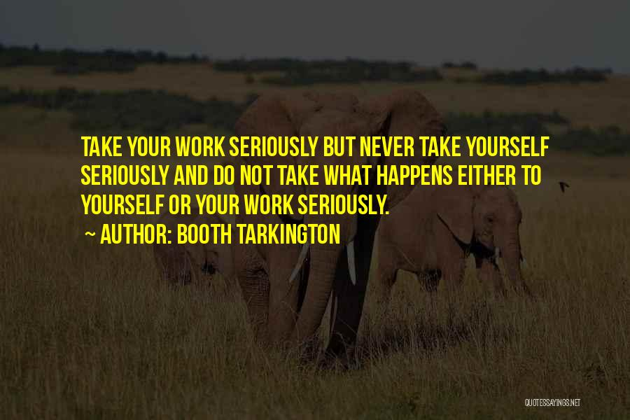 Work Seriousness Quotes By Booth Tarkington