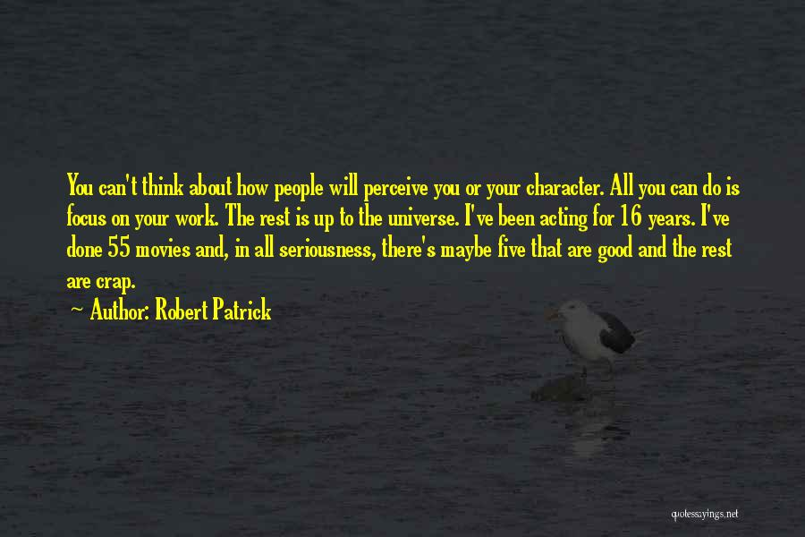 Work Seriousness Quotes By Robert Patrick