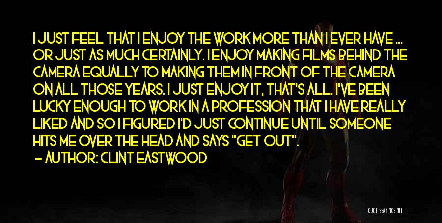 Work Until Quotes By Clint Eastwood