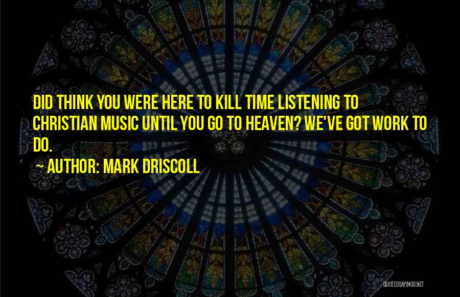 Work Until Quotes By Mark Driscoll