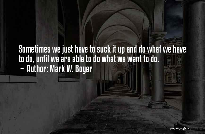 Work Until Quotes By Mark W. Boyer