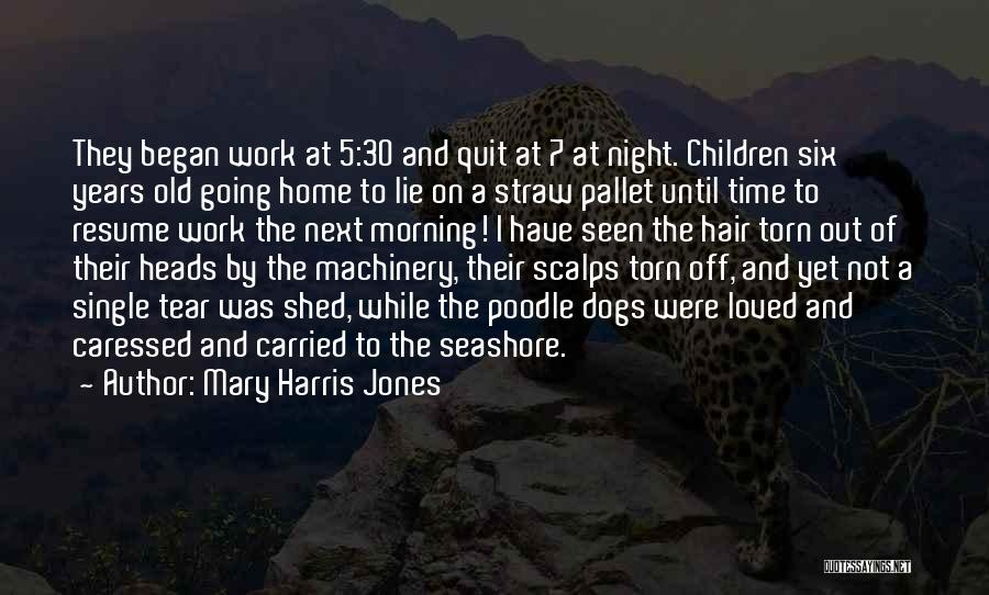 Work Until Quotes By Mary Harris Jones