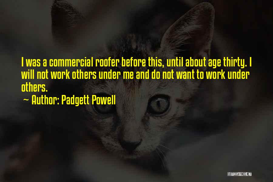 Work Until Quotes By Padgett Powell