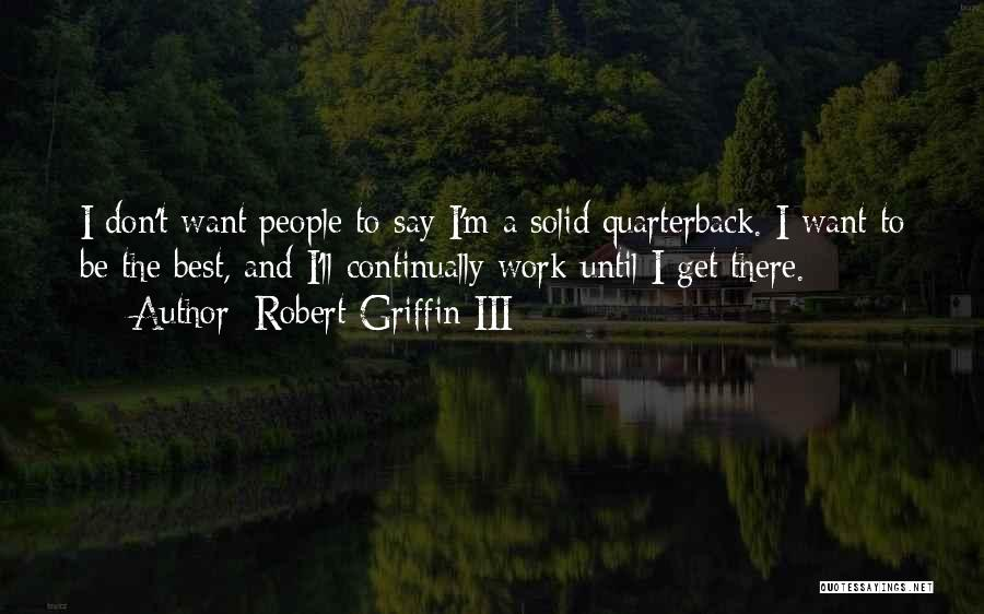 Work Until Quotes By Robert Griffin III