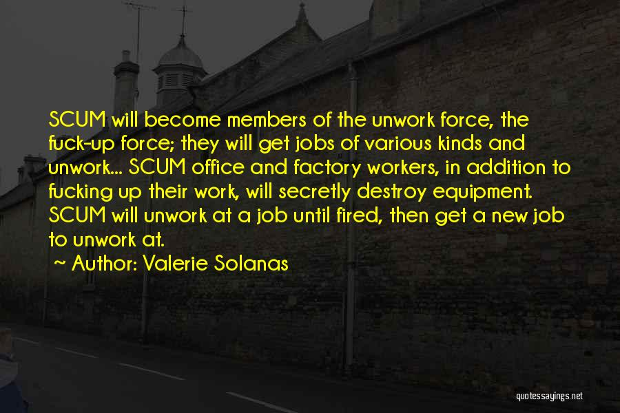 Work Until Quotes By Valerie Solanas
