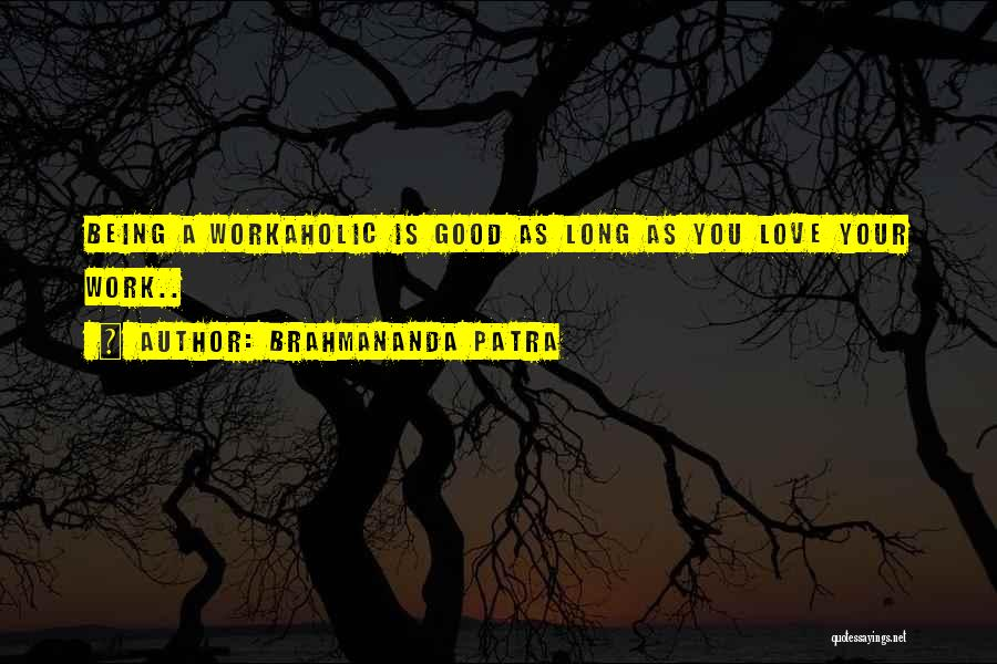 Workaholics Quotes By Brahmananda Patra