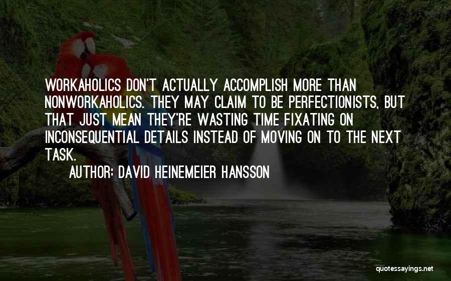 Workaholics Quotes By David Heinemeier Hansson