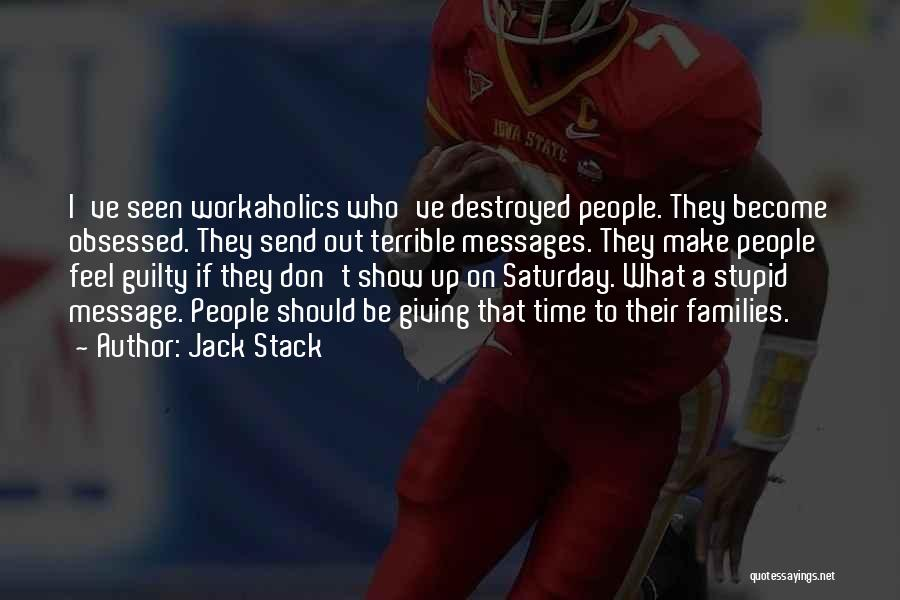 Workaholics Quotes By Jack Stack